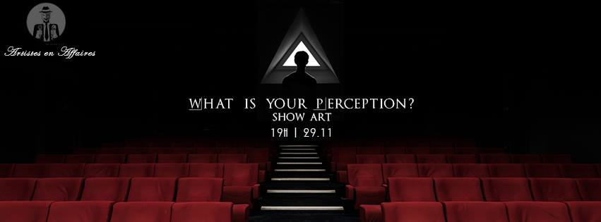 What is your Perception ? | Show Art 2017